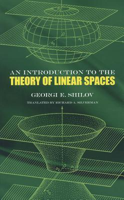 An Introduction to the Theory of Linear Spaces By Shilov, Georgii Evgenevich/ Silverman, Richard A.